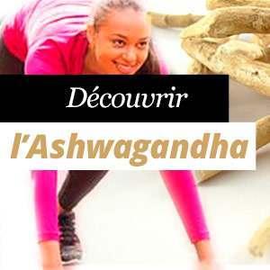 Découvrant l'Ashwagandha