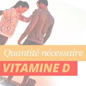 Dose nécessaire de Vitamine D