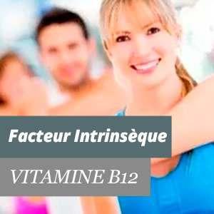 Vitamine B12 et le facteur intrinsèque